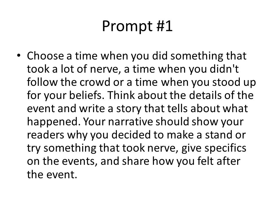Prompt #1 Choose a time when you did something that took a lot of nerve, a time when you didn t follow the crowd or a time when you stood up for your beliefs.