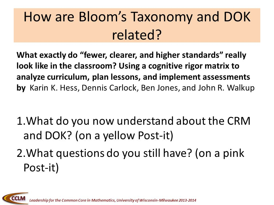 Leadership for the Common Core in Mathematics, University of Wisconsin-Milwaukee How are Bloom's Taxonomy and DOK related.