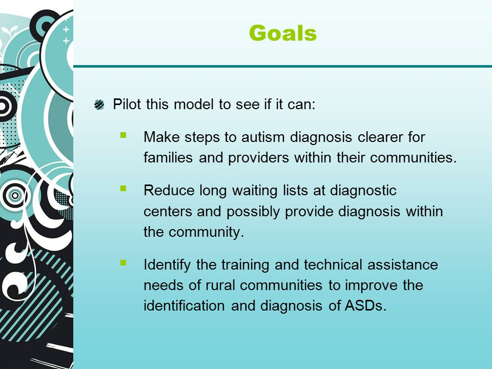 Pilot this model to see if it can:  Make steps to autism diagnosis clearer for families and providers within their communities.