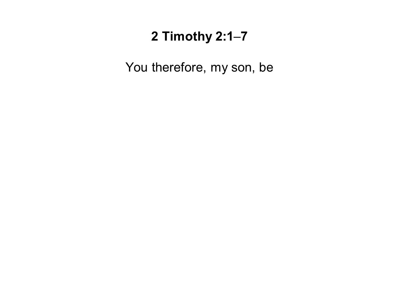 You therefore, my son, be