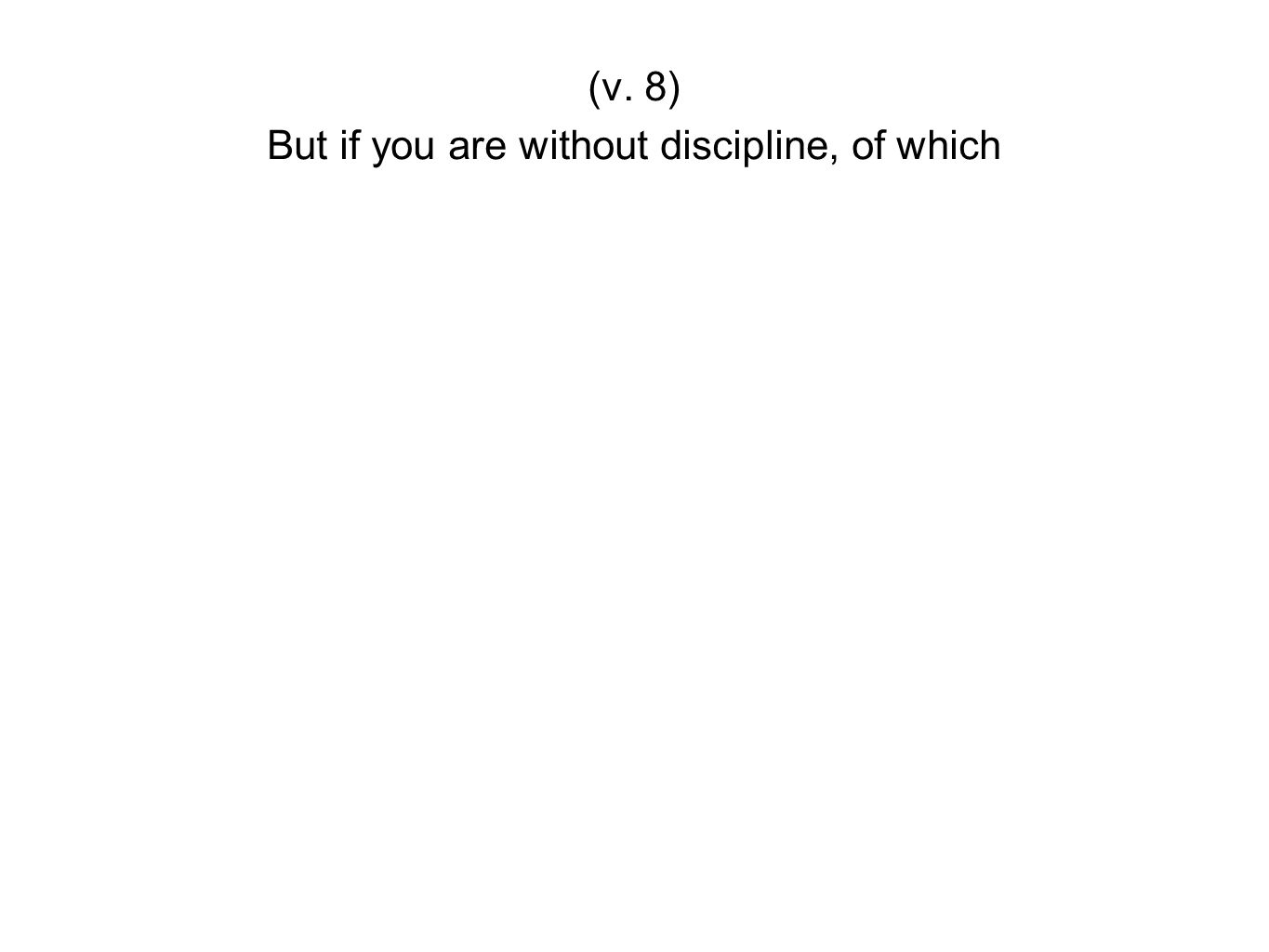 But if you are without discipline, of which