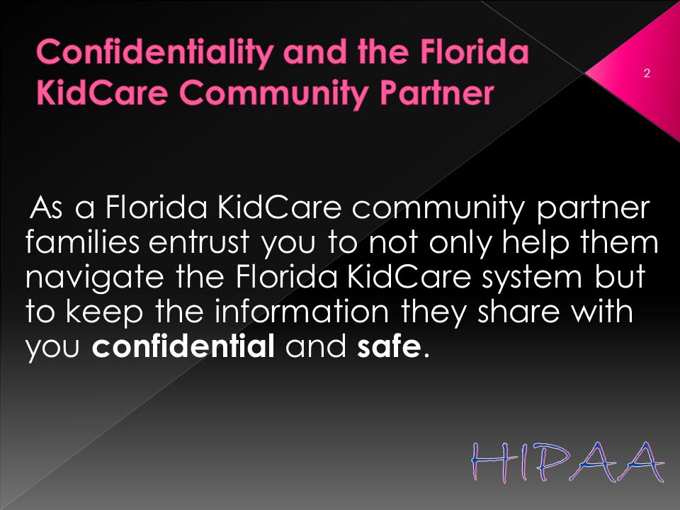 As a Florida KidCare community partner families entrust you to not only help them navigate the Florida KidCare system but to keep the information they share with you confidential and safe.