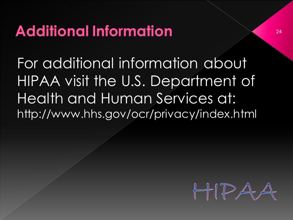 For additional information about HIPAA visit the U.S.