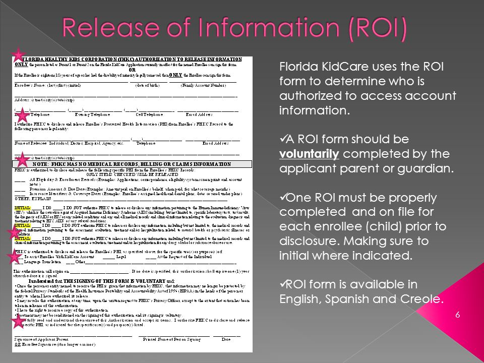 Florida KidCare uses the ROI form to determine who is authorized to access account information.