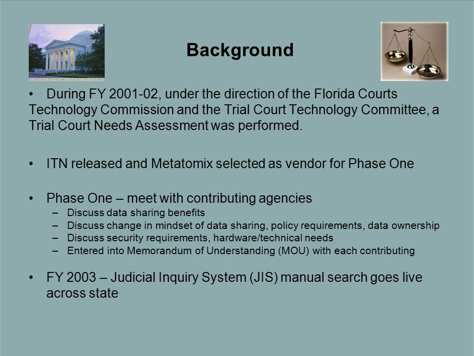 Background During FY , under the direction of the Florida Courts Technology Commission and the Trial Court Technology Committee, a Trial Court Needs Assessment was performed.