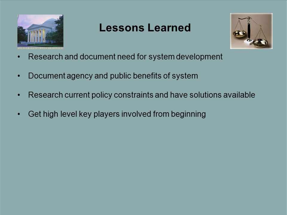 Research and document need for system development Document agency and public benefits of system Research current policy constraints and have solutions available Get high level key players involved from beginning Lessons Learned