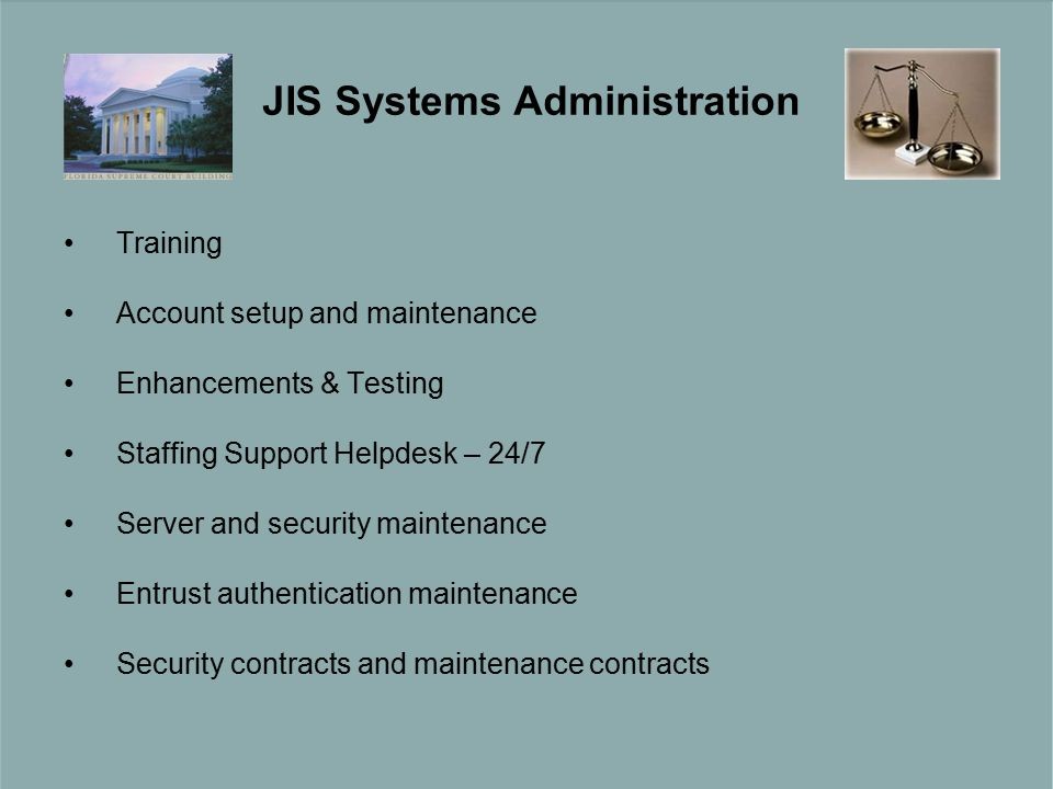 Training Account setup and maintenance Enhancements & Testing Staffing Support Helpdesk – 24/7 Server and security maintenance Entrust authentication maintenance Security contracts and maintenance contracts JIS Systems Administration