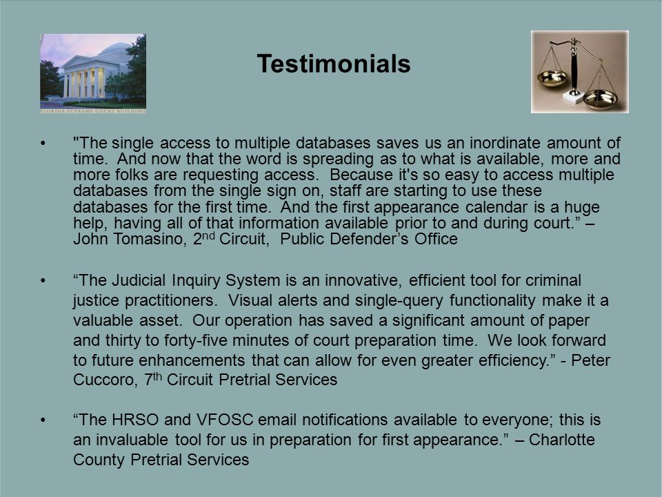 Testimonials The single access to multiple databases saves us an inordinate amount of time.