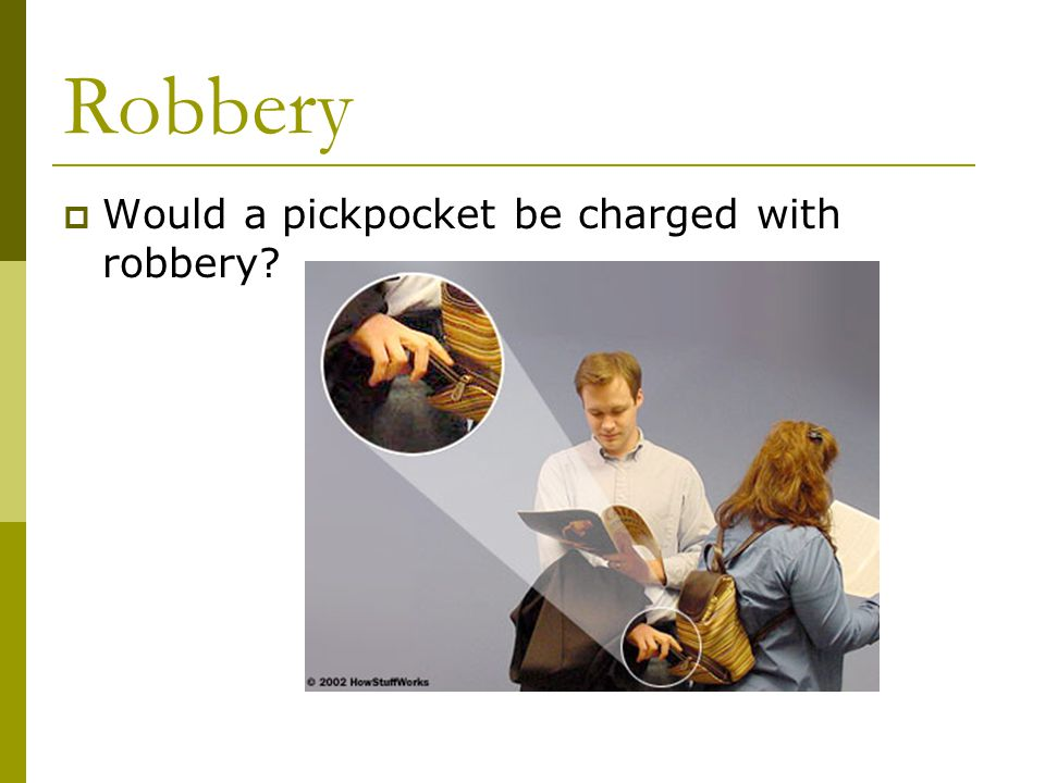 Robbery  Would a pickpocket be charged with robbery