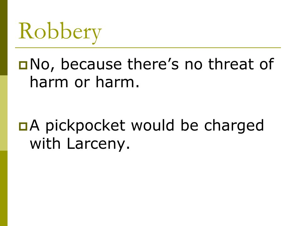 Robbery  No, because there's no threat of harm or harm.