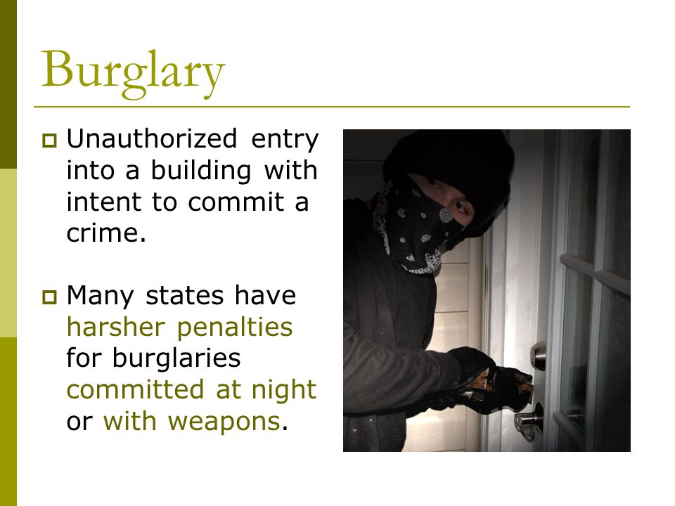 Burglary  Unauthorized entry into a building with intent to commit a crime.