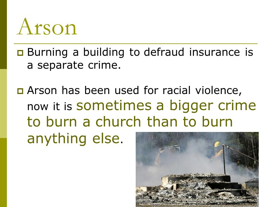 Arson  Burning a building to defraud insurance is a separate crime.