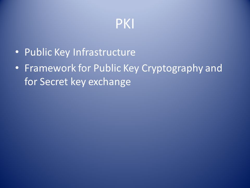 PKI Public Key Infrastructure Framework for Public Key Cryptography and for Secret key exchange