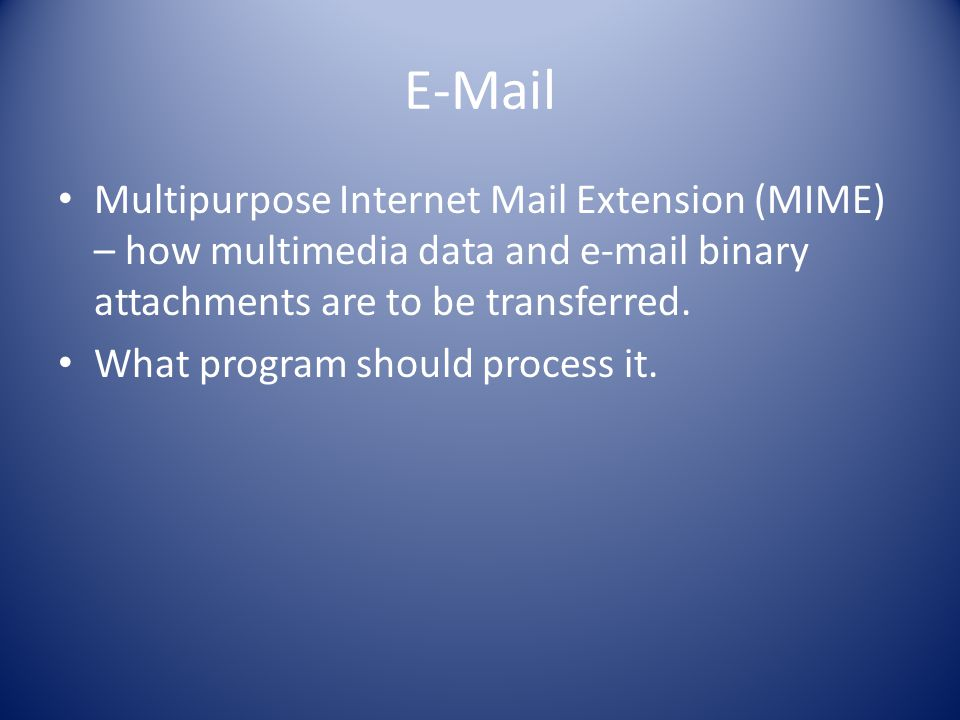 Multipurpose Internet Mail Extension (MIME) – how multimedia data and  binary attachments are to be transferred.