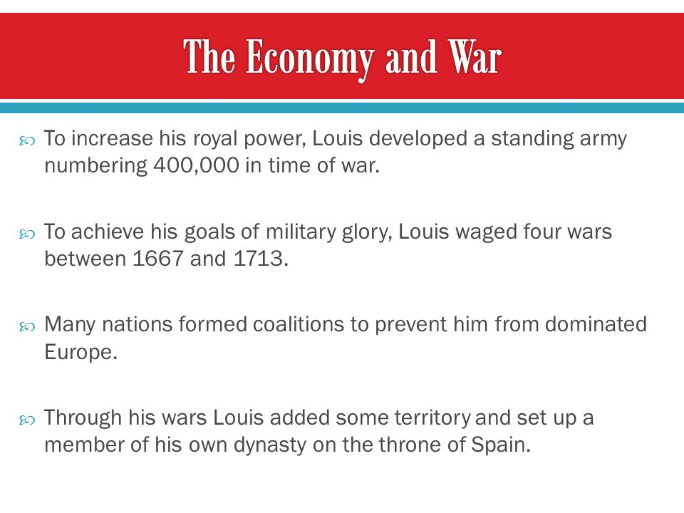  To increase his royal power, Louis developed a standing army numbering 400,000 in time of war.