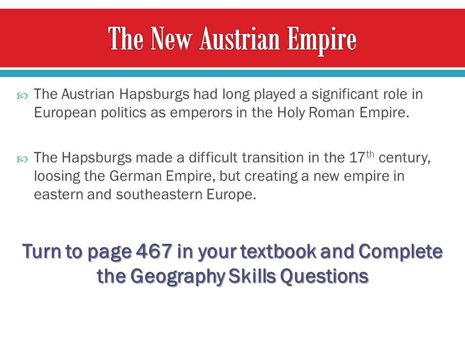  The Austrian Hapsburgs had long played a significant role in European politics as emperors in the Holy Roman Empire.