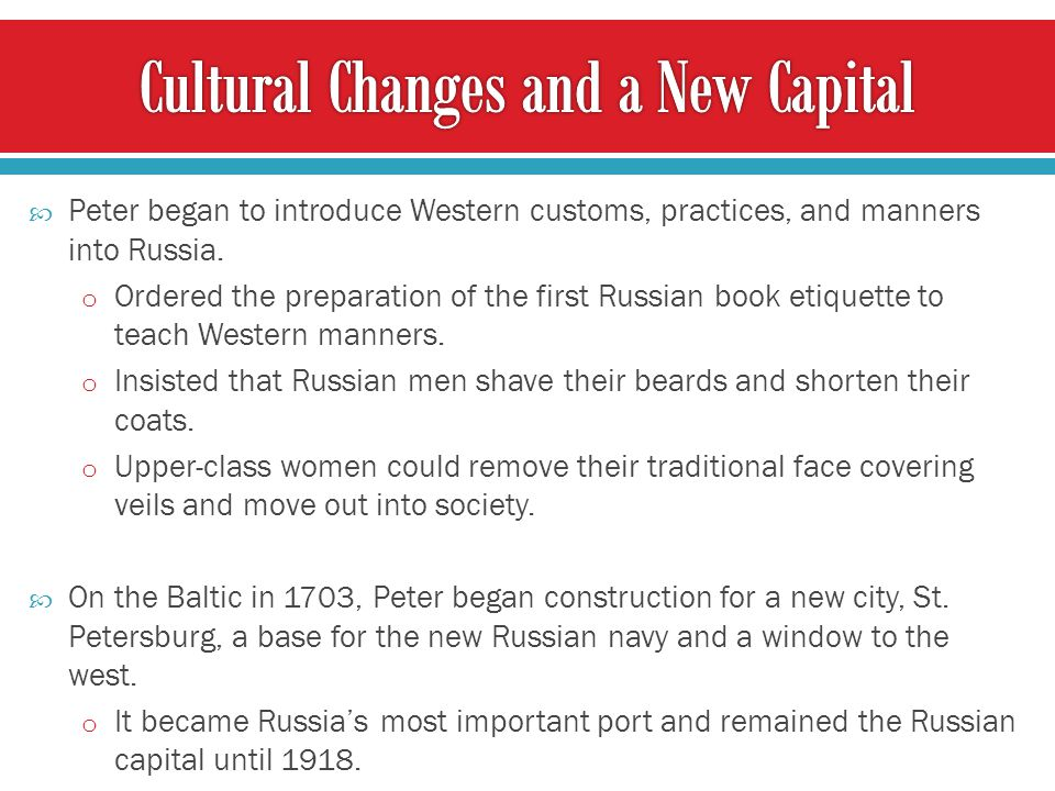 Peter began to introduce Western customs, practices, and manners into Russia.