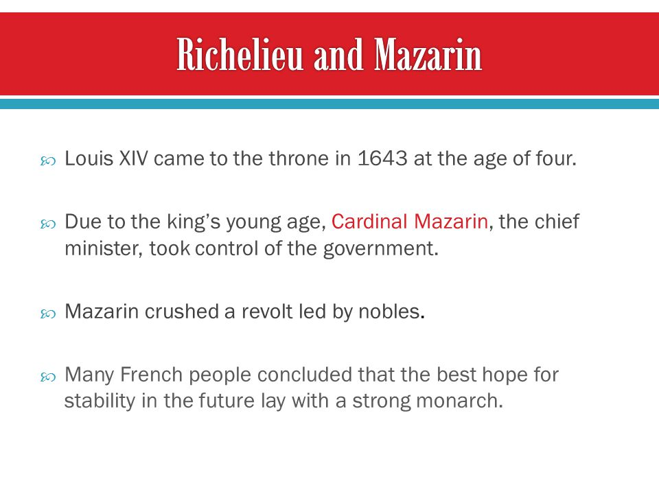  Louis XIV came to the throne in 1643 at the age of four.