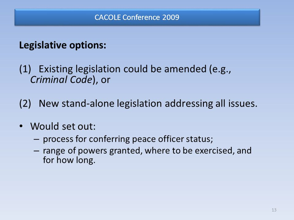 Legislative options: (1) Existing legislation could be amended (e.g., Criminal Code), or (2) New stand-alone legislation addressing all issues.