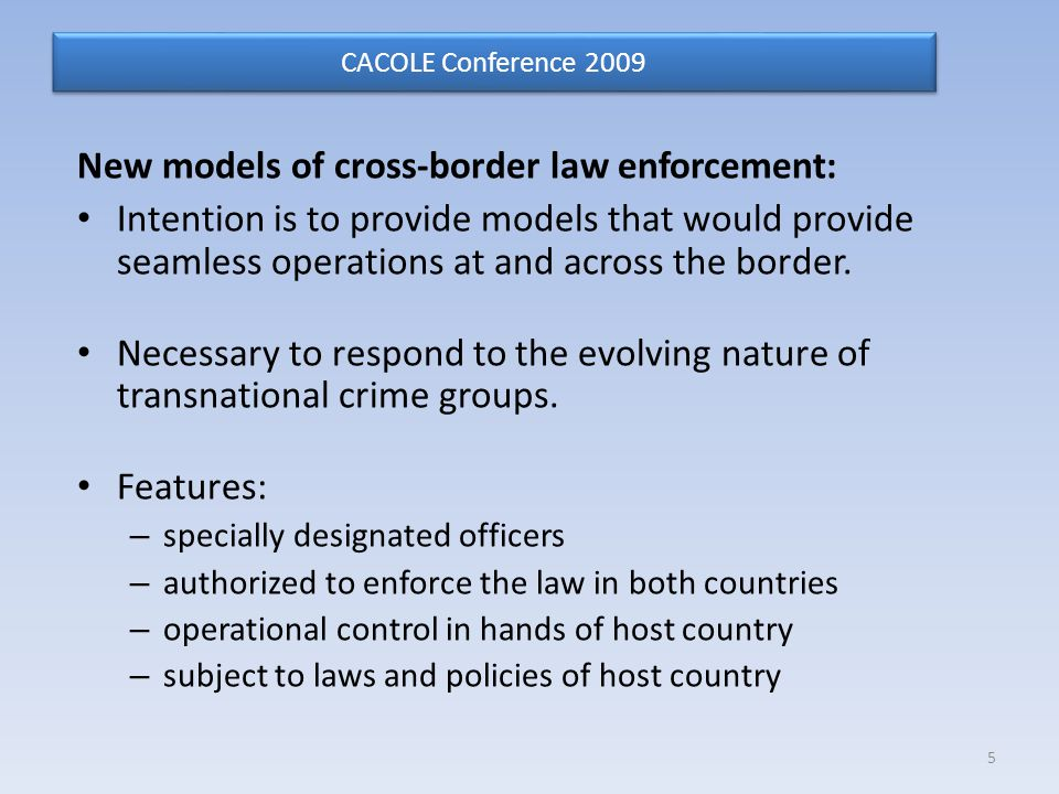 New models of cross-border law enforcement: Intention is to provide models that would provide seamless operations at and across the border.