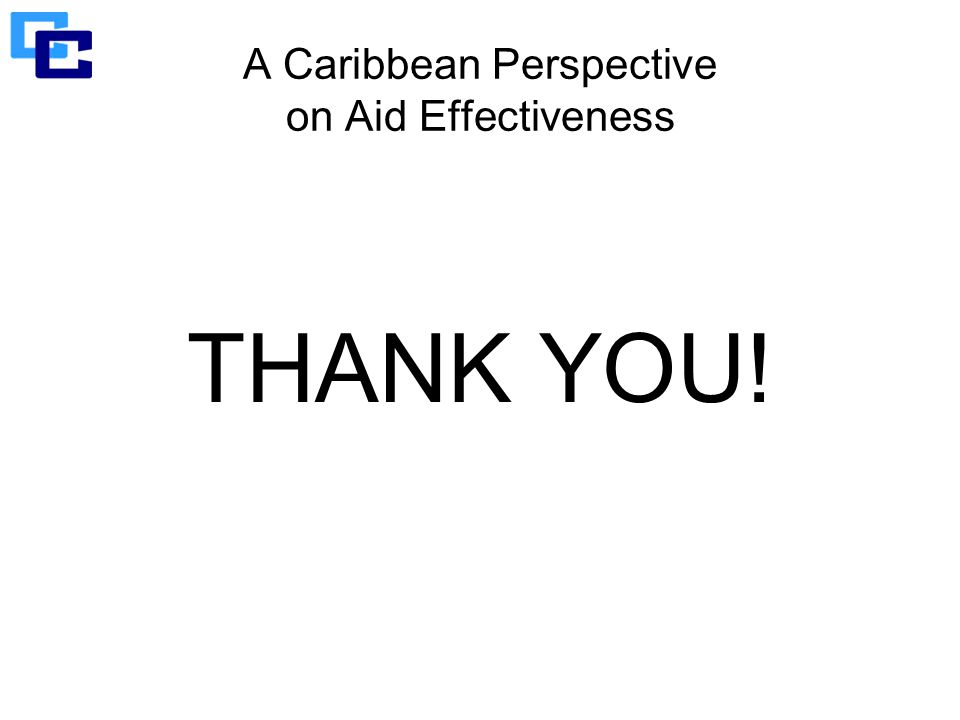 A Caribbean Perspective on Aid Effectiveness THANK YOU!