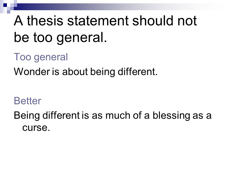A thesis statement should not be too general. Too general Wonder is about being different.