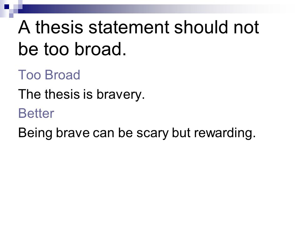 A thesis statement should not be too broad. Too Broad The thesis is bravery.