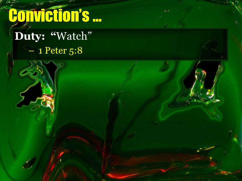 Conviction's … Duty: Watch –1 Peter 5:8