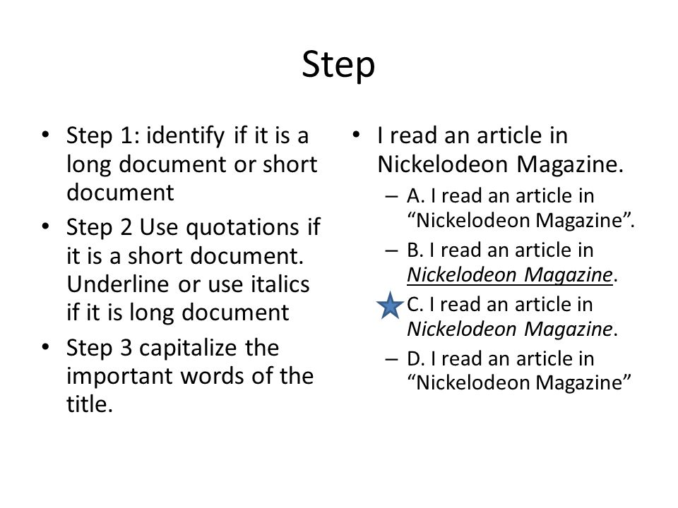 Step Step 1: identify if it is a long document or short document Step 2 Use quotations if it is a short document.