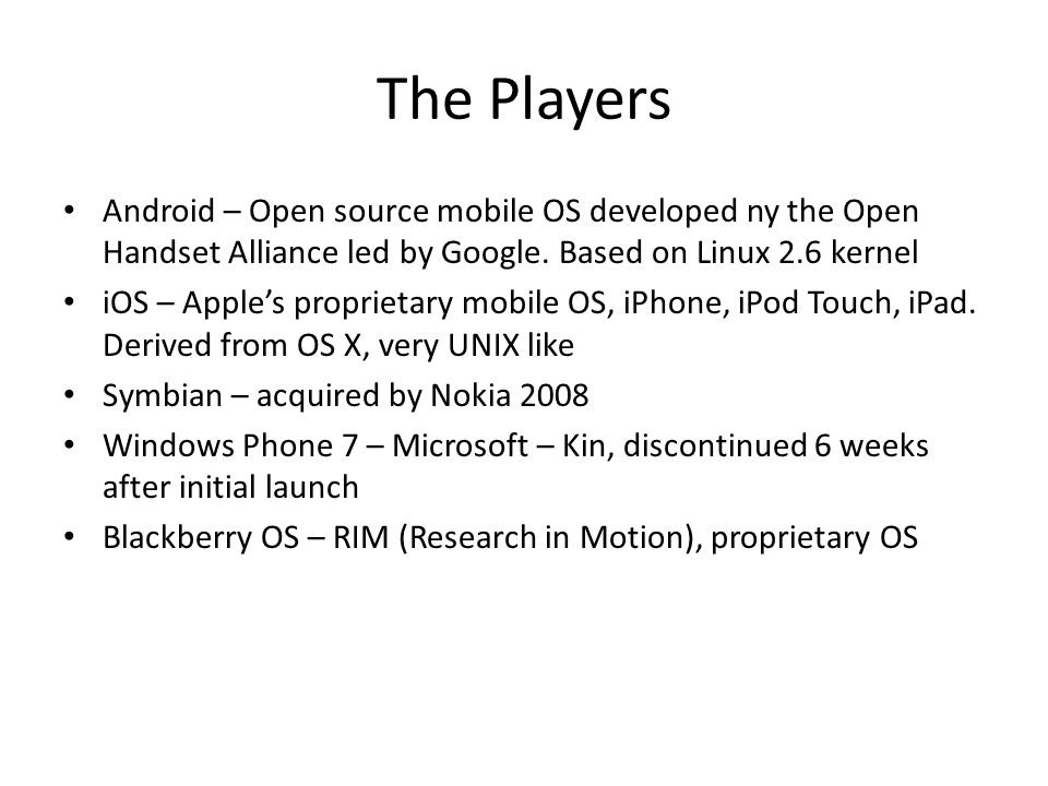 The Players Android – Open source mobile OS developed ny the Open Handset Alliance led by Google.