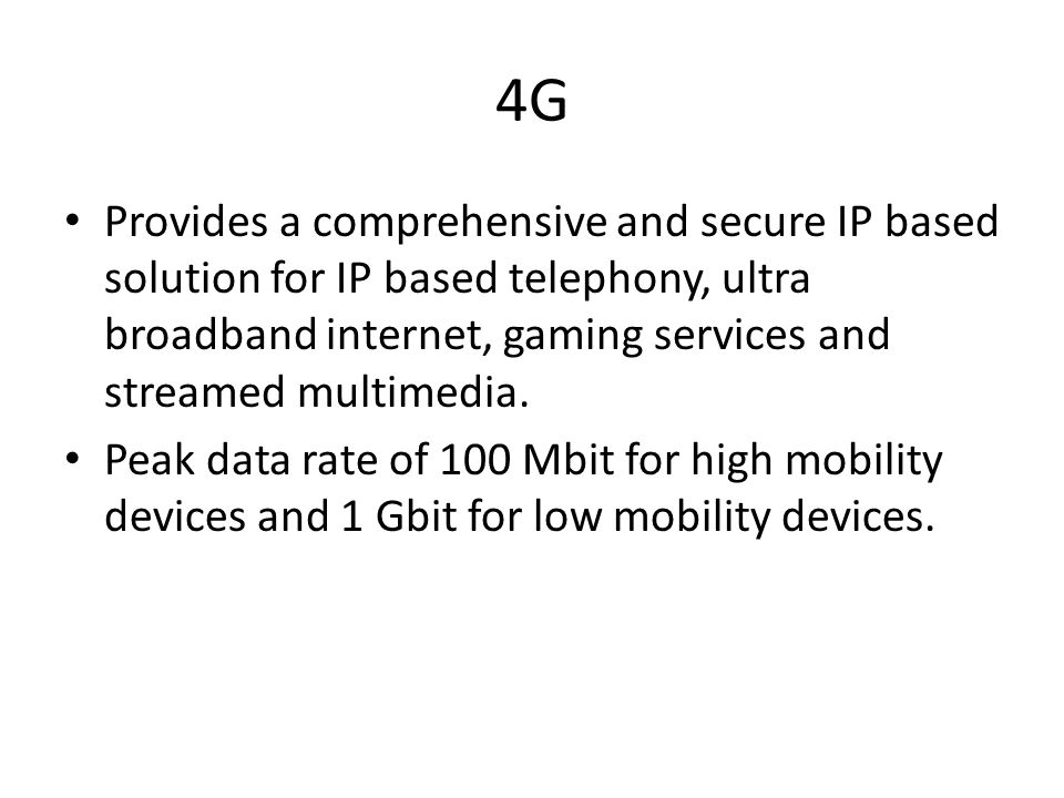 4G Provides a comprehensive and secure IP based solution for IP based telephony, ultra broadband internet, gaming services and streamed multimedia.