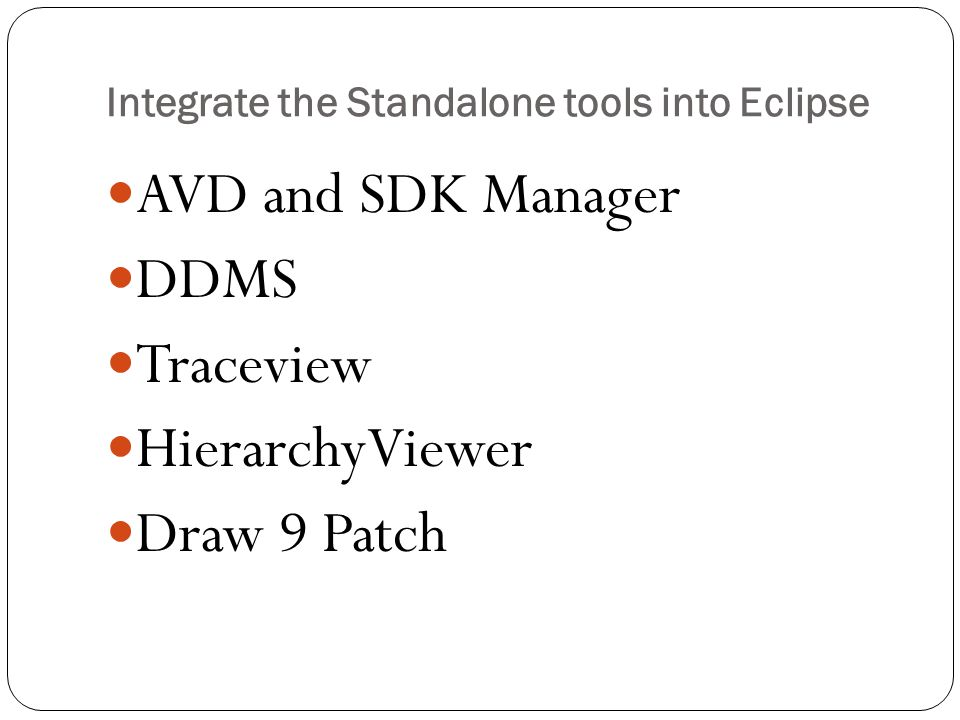Integrate the Standalone tools into Eclipse AVD and SDK Manager DDMS Traceview HierarchyViewer Draw 9 Patch