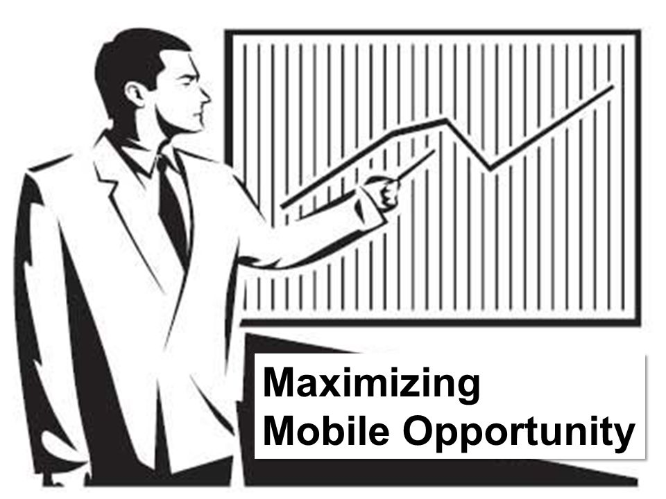 Maximizing Mobile Opportunity Maximizing Mobile Opportunity