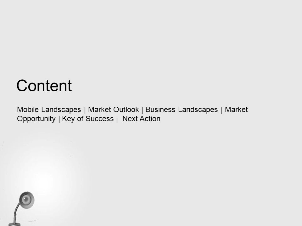 Content Mobile Landscapes | Market Outlook | Business Landscapes | Market Opportunity | Key of Success | Next Action