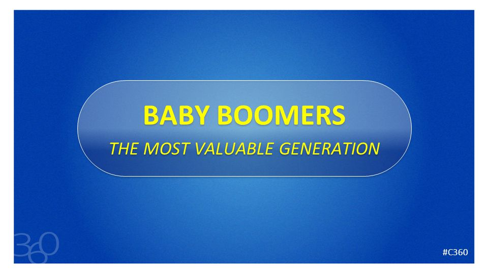 2 BABY BOOMERS THE MOST VALUABLE GENERATION BABY BOOMERS THE MOST VALUABLE GENERATION #C360
