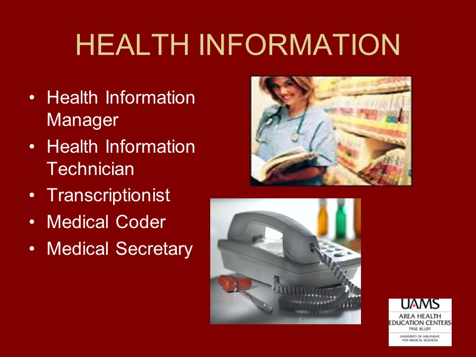 HEALTH INFORMATION Health Information Manager Health Information Technician Transcriptionist Medical Coder Medical Secretary