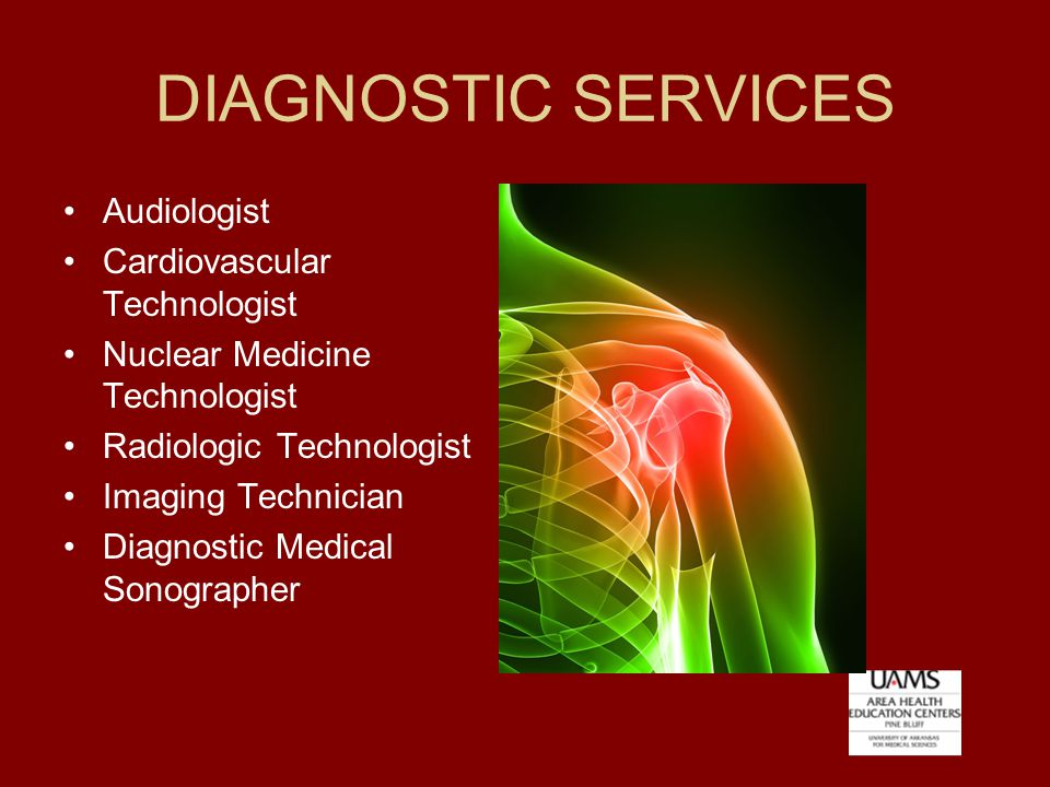DIAGNOSTIC SERVICES Audiologist Cardiovascular Technologist Nuclear Medicine Technologist Radiologic Technologist Imaging Technician Diagnostic Medical Sonographer