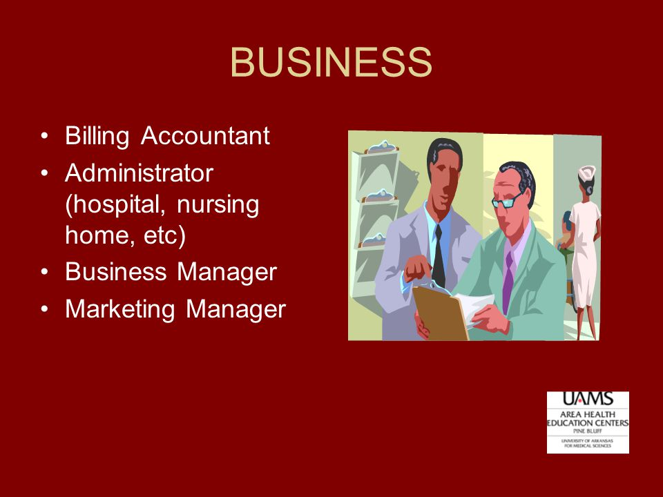 BUSINESS Billing Accountant Administrator (hospital, nursing home, etc) Business Manager Marketing Manager