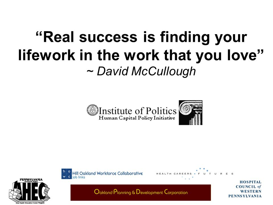 Real success is finding your lifework in the work that you love ~ David McCullough