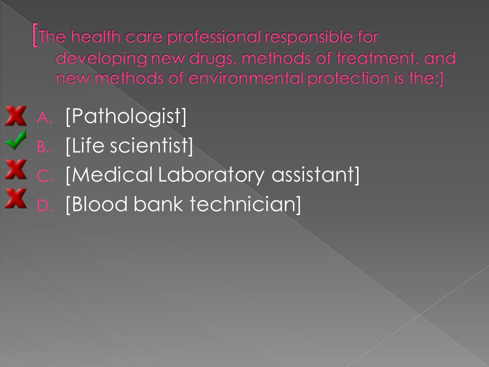 A. [Pathologist] B. [Life scientist] C. [Medical Laboratory assistant] D. [Blood bank technician]