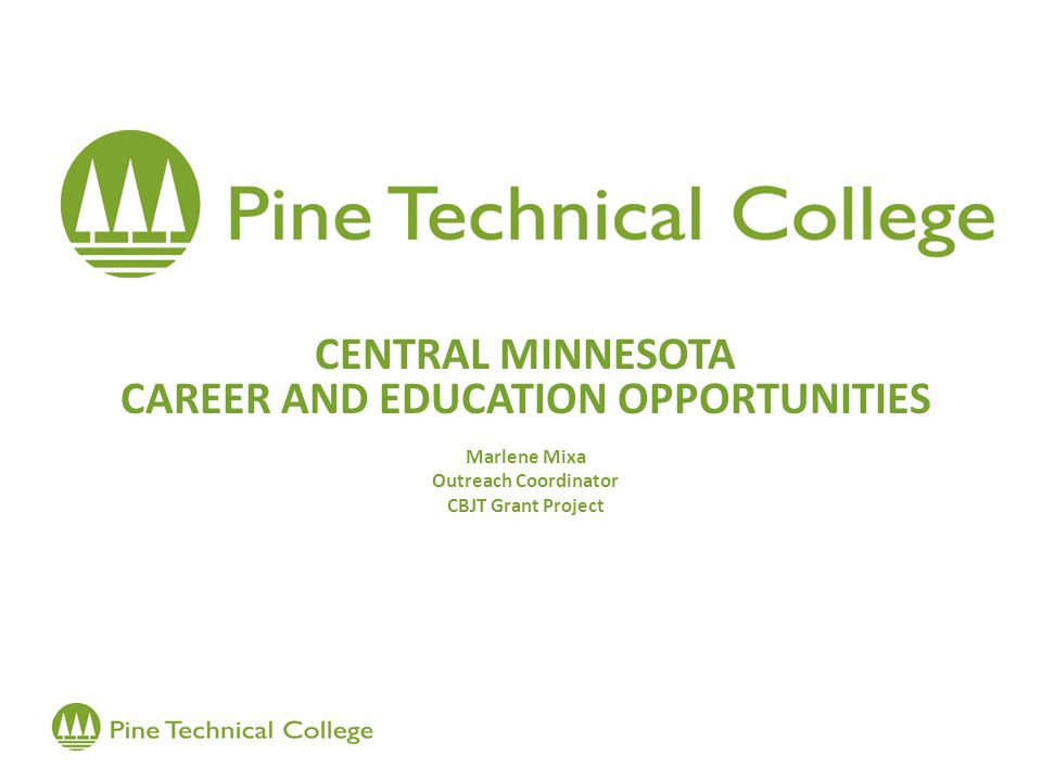 CENTRAL MINNESOTA CAREER AND EDUCATION OPPORTUNITIES Marlene Mixa Outreach Coordinator CBJT Grant Project