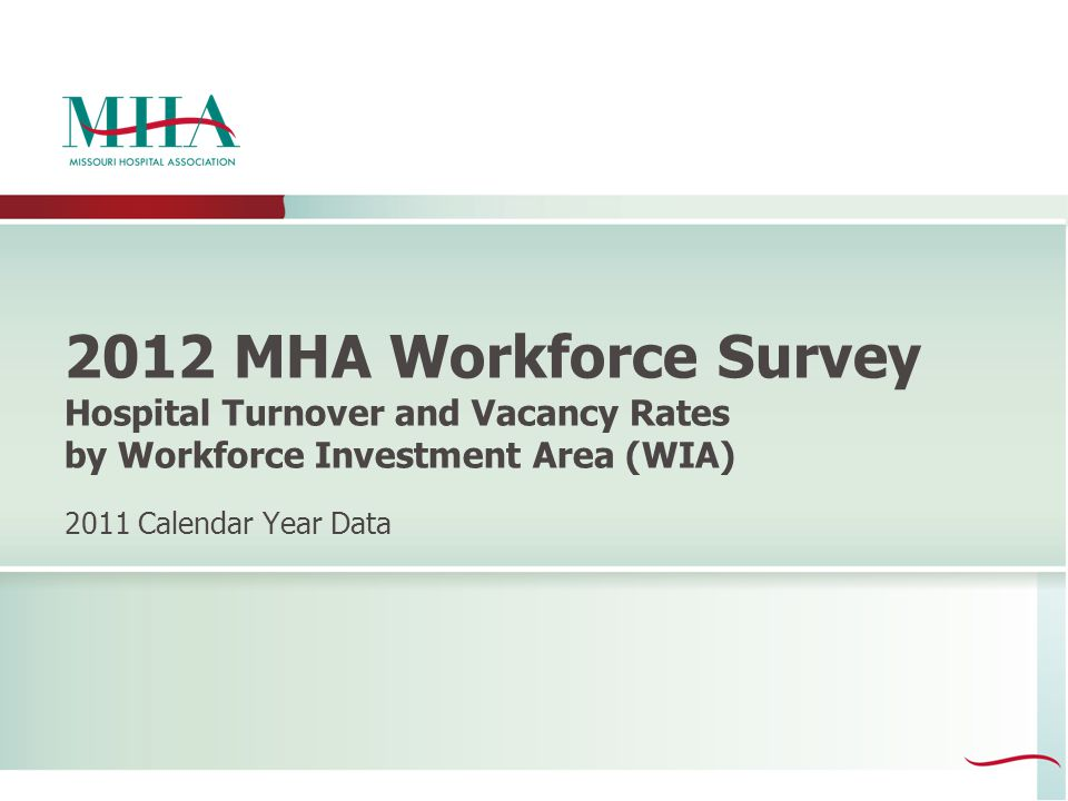 2012 MHA Workforce Survey Hospital Turnover and Vacancy Rates by Workforce Investment Area (WIA) 2011 Calendar Year Data