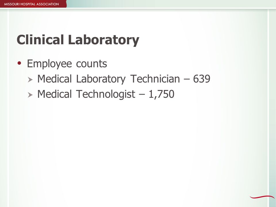 Clinical Laboratory  Employee counts  Medical Laboratory Technician – 639  Medical Technologist – 1,750
