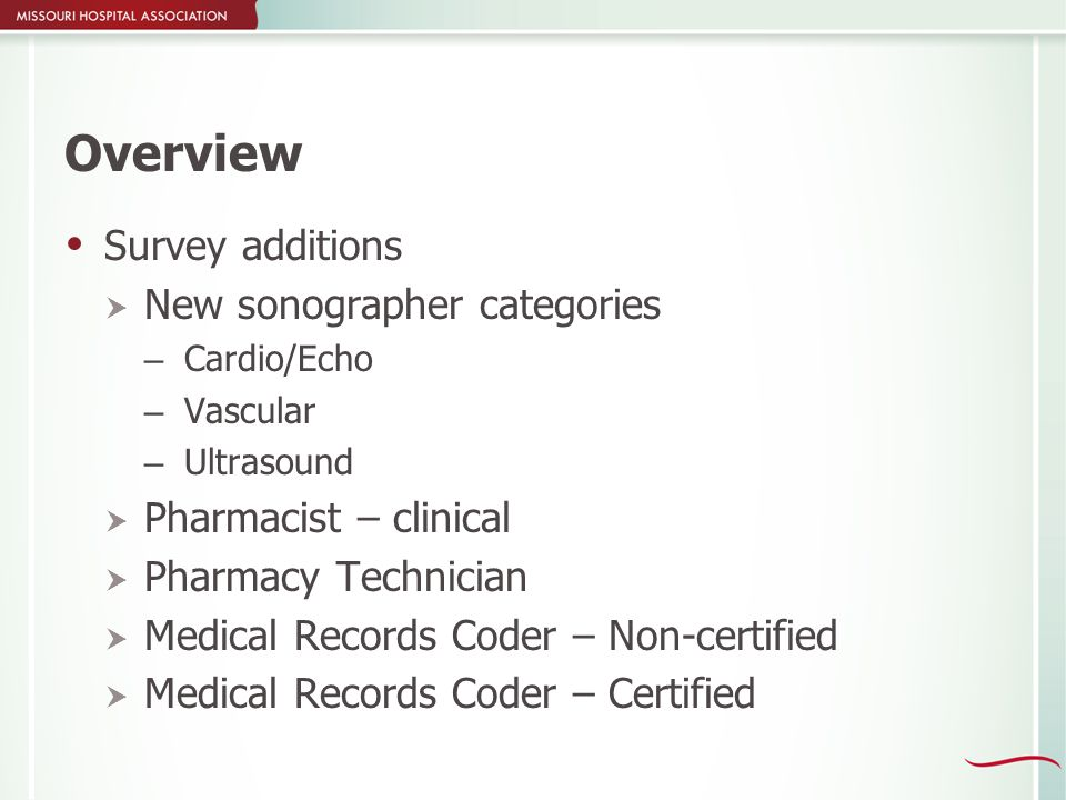 Overview  Survey additions  New sonographer categories – Cardio/Echo – Vascular – Ultrasound  Pharmacist – clinical  Pharmacy Technician  Medical Records Coder – Non-certified  Medical Records Coder – Certified