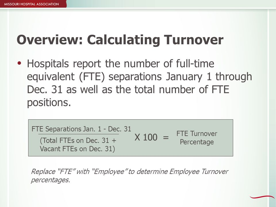 Overview: Calculating Turnover  Hospitals report the number of full-time equivalent (FTE) separations January 1 through Dec.