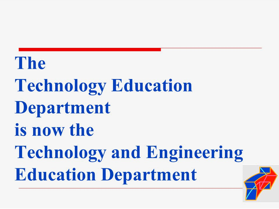 The Technology Education Department is now the Technology and Engineering Education Department