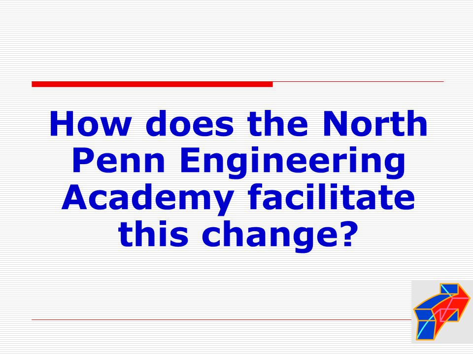 How does the North Penn Engineering Academy facilitate this change