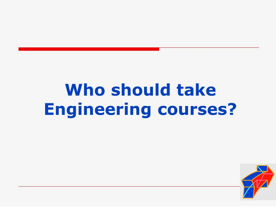 Who should take Engineering courses