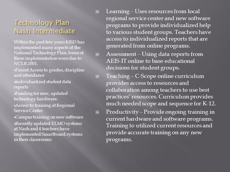 Technology Plan Nash Intermediate Within the past few years KISD has implemented many aspects of the National Technology Plan.