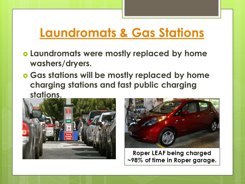 Laundromats & Gas Stations  Laundromats were mostly replaced by home washers/dryers.